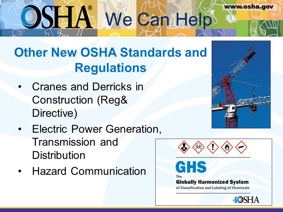 www.osha.gov Other New OSHA Standards and Regulations We Can Help www.osha.gov Cranes and Derricks in Construction (Reg& Directive) Electric Power Gen