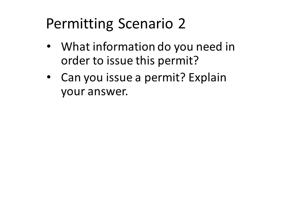 Permitting Scenario 2 What information do you need in order to issue this permit.