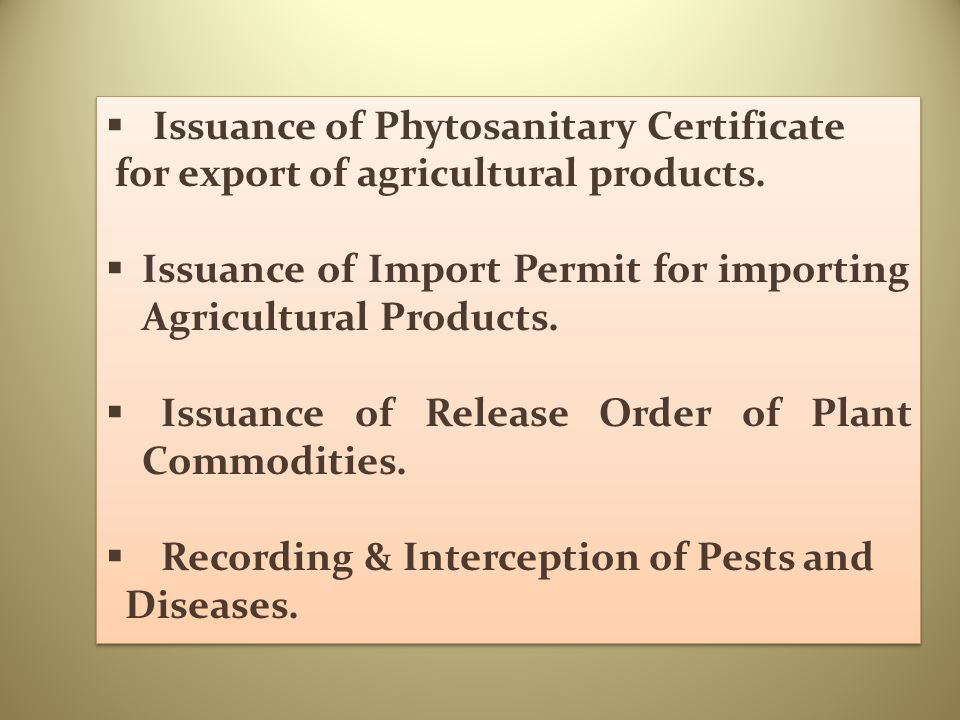  Issuance of Phytosanitary Certificate for export of agricultural products.  Issuance of Import Permit for importing Agricultural Products.  Issuan
