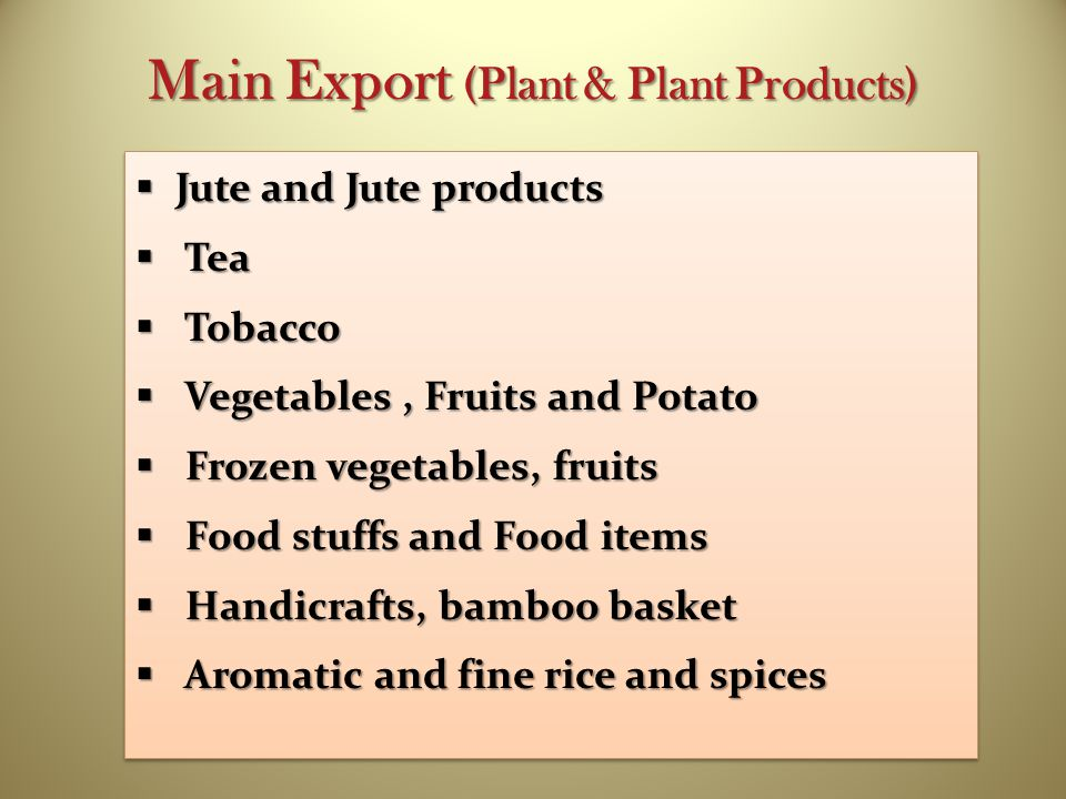Main Export (Plant & Plant Products)  Jute and Jute products  Tea  Tobacco  Vegetables, Fruits and Potato  Frozen vegetables, fruits  Food stuff