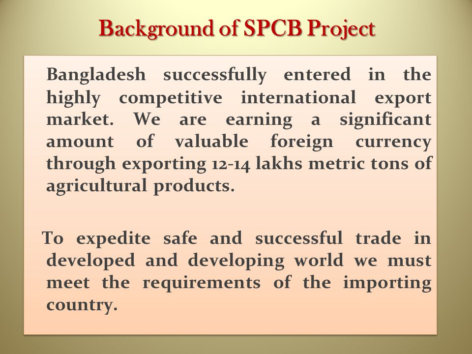 Background of SPCB Project Bangladesh successfully entered in the highly competitive international export market. We are earning a significant amount