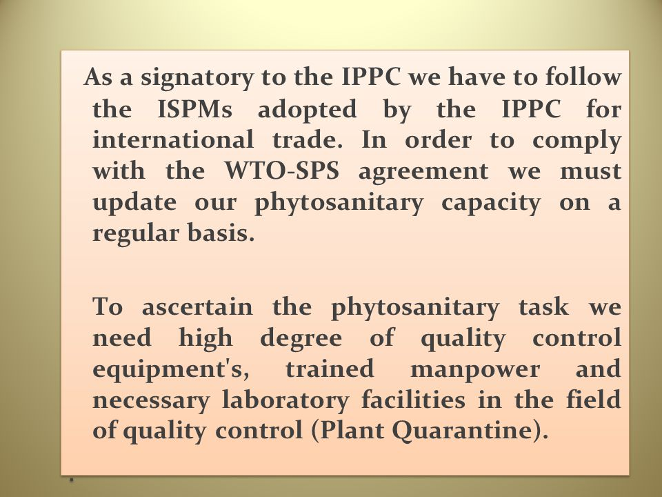 As a signatory to the IPPC we have to follow the ISPMs adopted by the IPPC for international trade.
