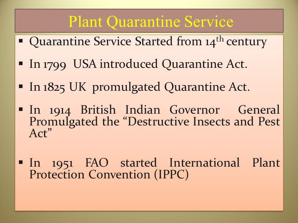 Plant Quarantine Service  Quarantine Service Started from 14 th century  In 1799 USA introduced Quarantine Act.