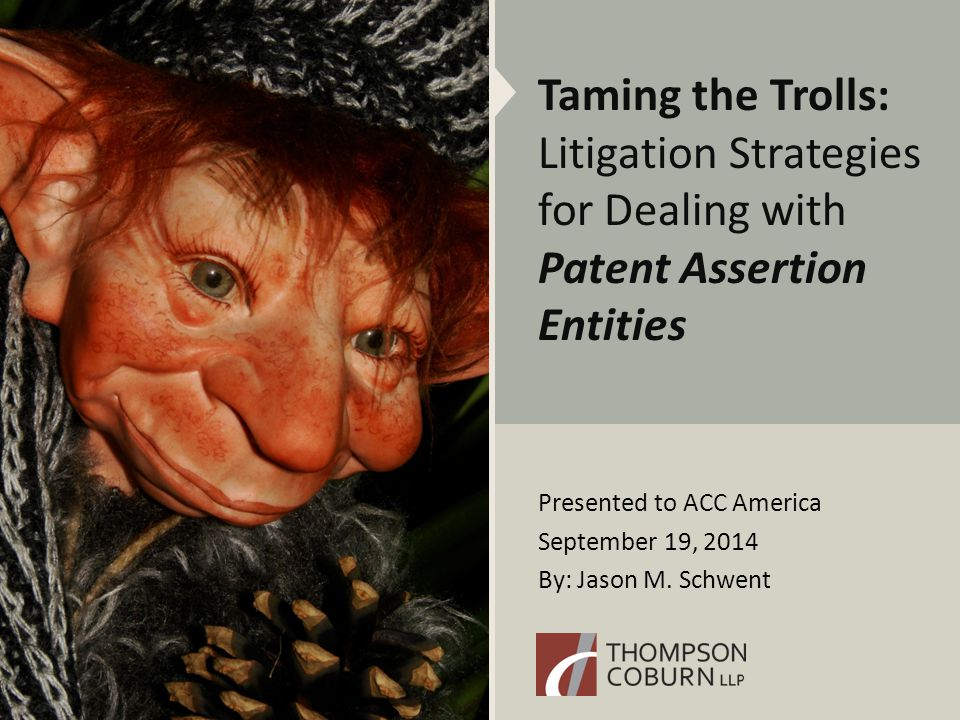 PAE Litigation  Think creatively Early motions Narrow scope of case Attack patent assets – on multiple fronts Any dirt on PAE?