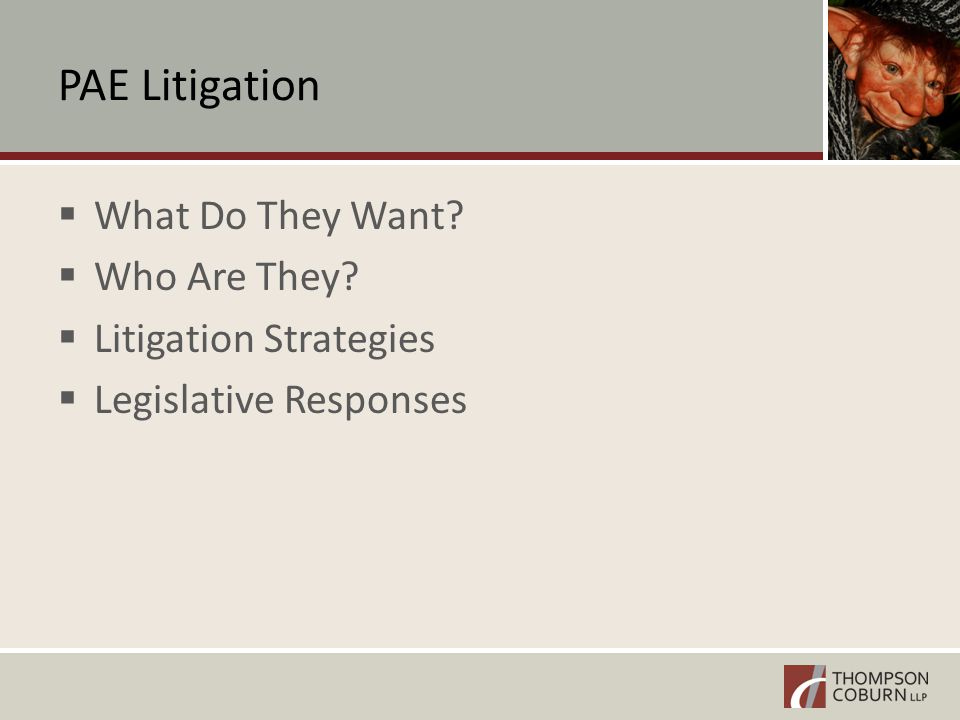 PAE Litigation  What Do They Want  Who Are They  Litigation Strategies  Legislative Responses