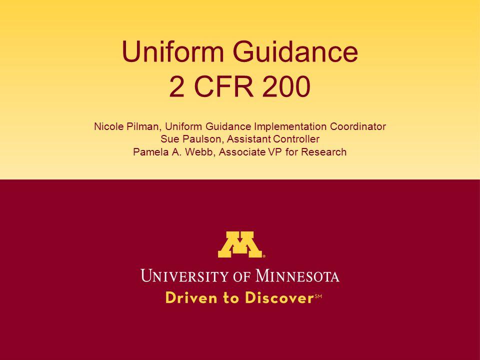 Uniform Guidance 2 CFR 200 Nicole Pilman, Uniform Guidance Implementation Coordinator Sue Paulson, Assistant Controller Pamela A.