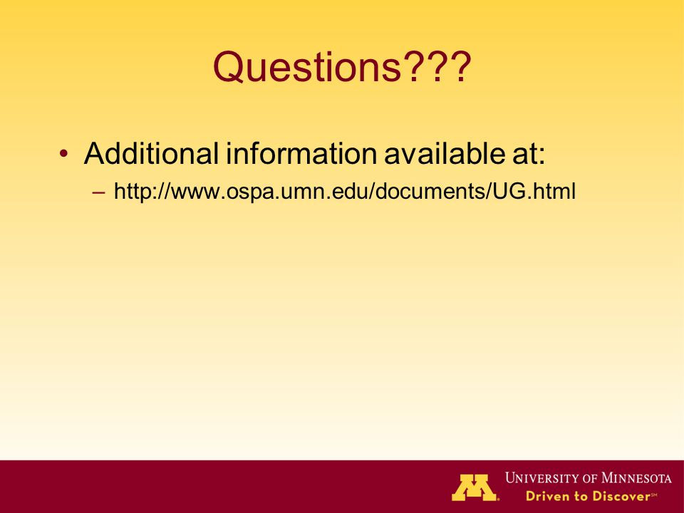 Questions Additional information available at: –http://www.ospa.umn.edu/documents/UG.html