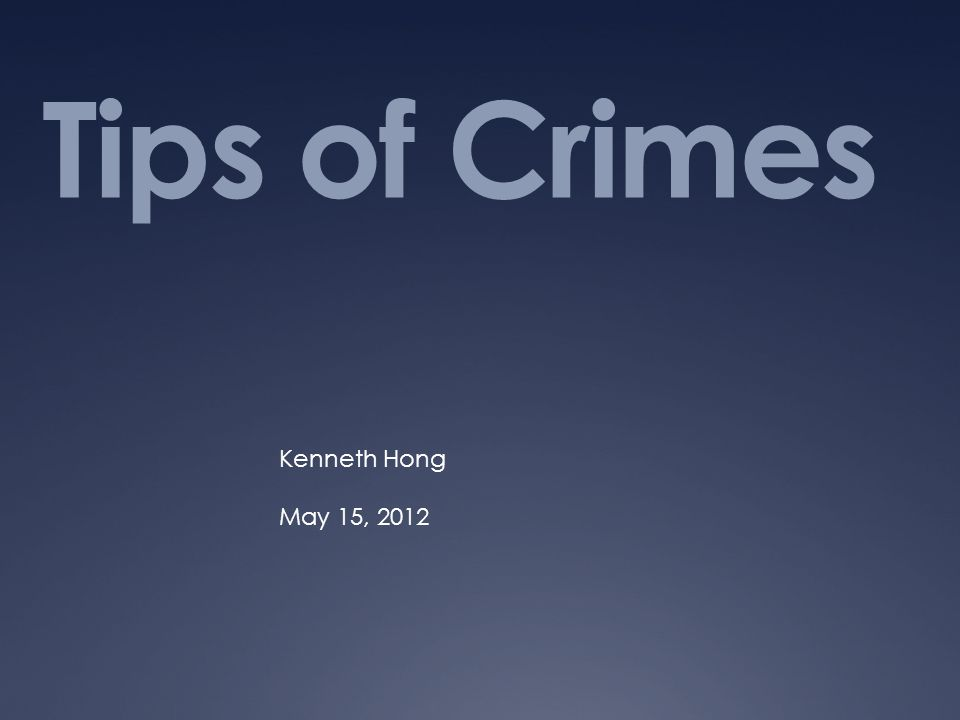 Tips of Crimes Kenneth Hong May 15, 2012