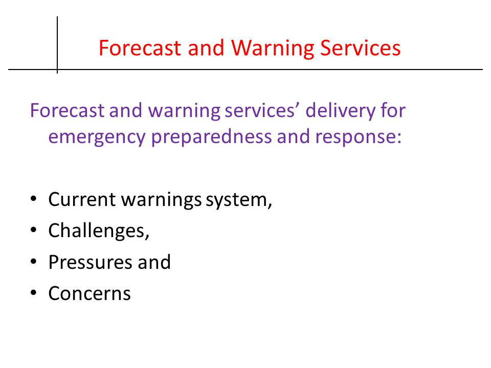 Forecast and Warning Services Forecast and warning services' delivery for emergency preparedness and response: Current warnings system, Challenges, Pr