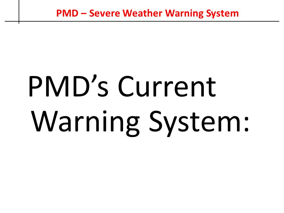 PMD – Severe Weather Warning System PMD's Current Warning System: