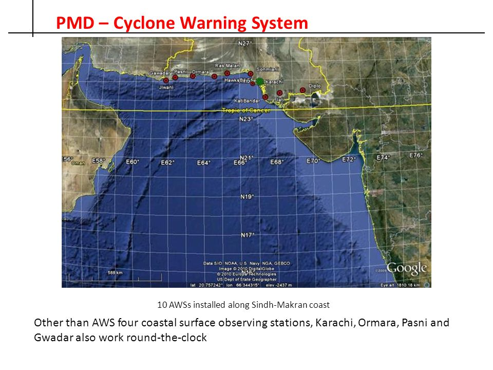 PMD – Cyclone Warning System 10 AWSs installed along Sindh-Makran coast Other than AWS four coastal surface observing stations, Karachi, Ormara, Pasni