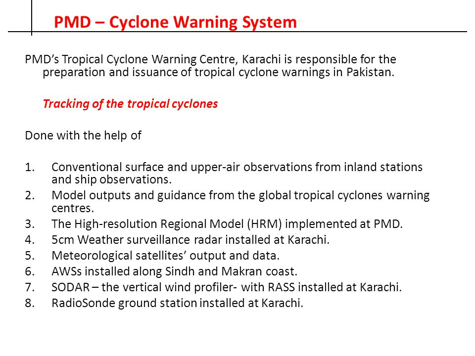 PMD – Cyclone Warning System PMD's Tropical Cyclone Warning Centre, Karachi is responsible for the preparation and issuance of tropical cyclone warnin