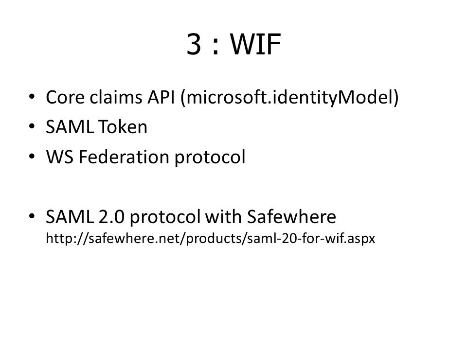 3 : WIF Core claims API (microsoft.identityModel) SAML Token WS Federation protocol SAML 2.0 protocol with Safewhere http://safewhere.net/products/saml-20-for-wif.aspx