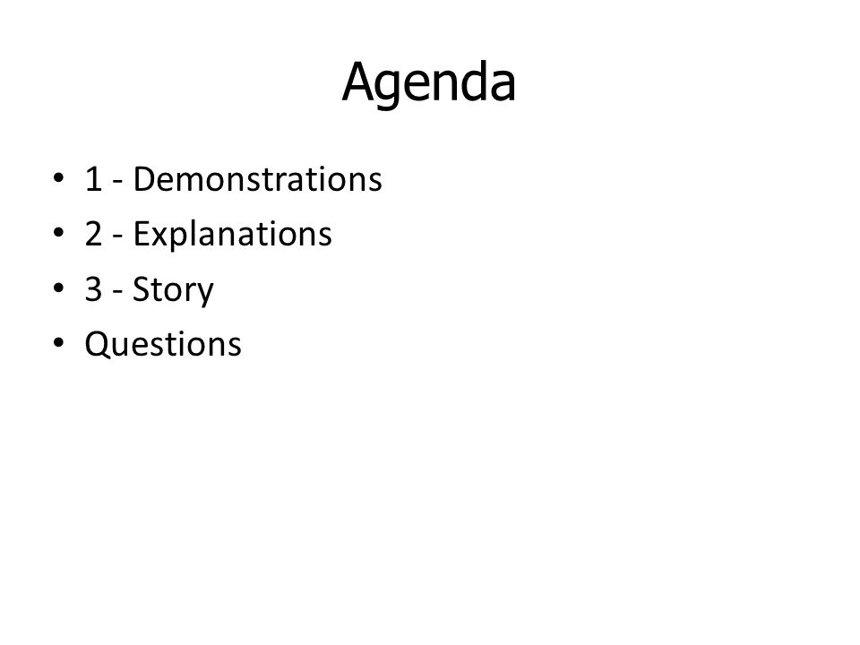 Agenda 1 - Demonstrations 2 - Explanations 3 - Story Questions