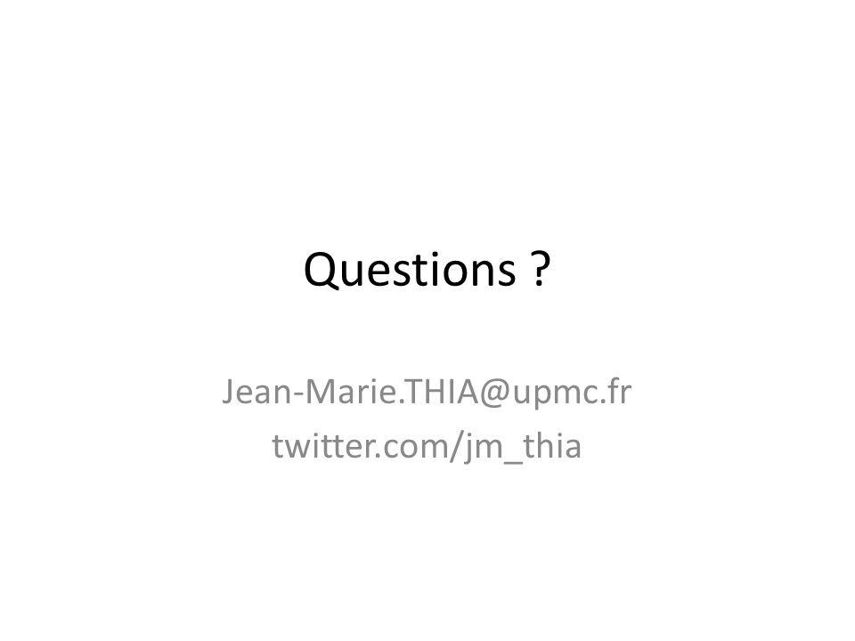 Questions Jean-Marie.THIA@upmc.fr twitter.com/jm_thia