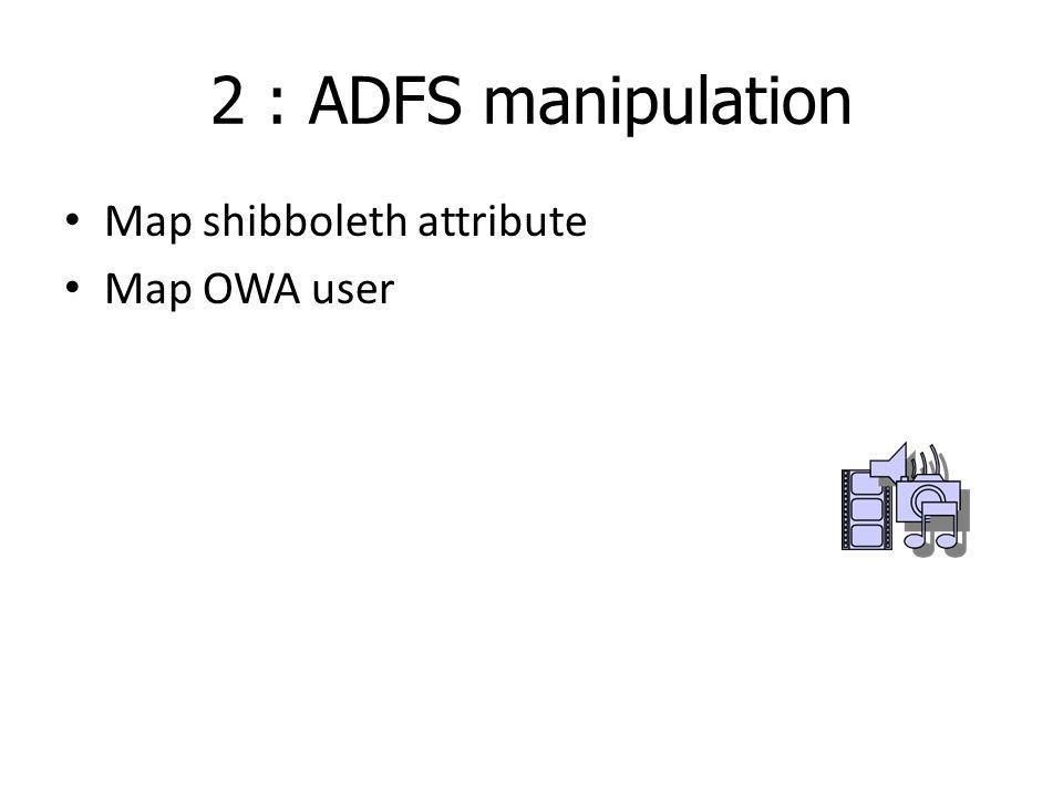 2 : ADFS manipulation Map shibboleth attribute Map OWA user