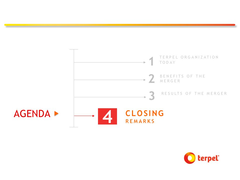 TERPEL ORGANIZATION TODAY 1 2 BENEFITS OF THE MERGER RESULTS OF THE MERGER 3 CLOSING REMARKS 4 AGENDA
