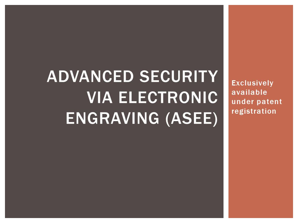 Exclusively available under patent registration ADVANCED SECURITY VIA ELECTRONIC ENGRAVING (ASEE)
