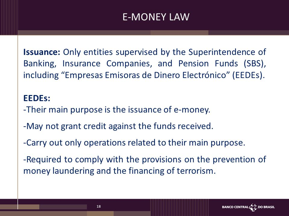 18 E-MONEY LAW Issuance: Only entities supervised by the Superintendence of Banking, Insurance Companies, and Pension Funds (SBS), including Empresas Emisoras de Dinero Electrónico (EEDEs).