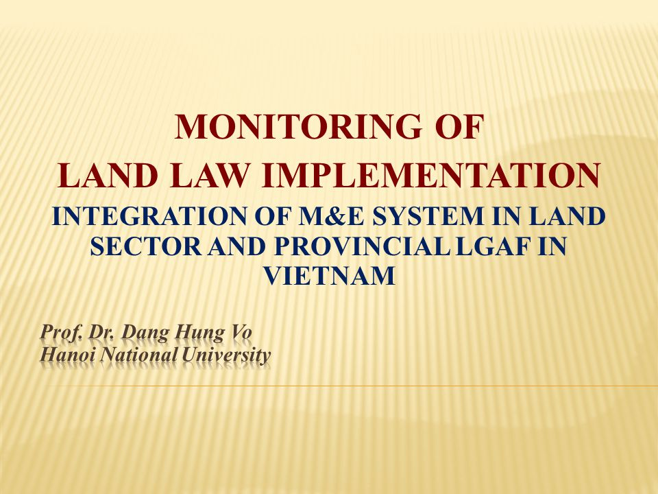 MONITORING OF LAND LAW IMPLEMENTATION INTEGRATION OF M&E SYSTEM IN LAND SECTOR AND PROVINCIAL LGAF IN VIETNAM