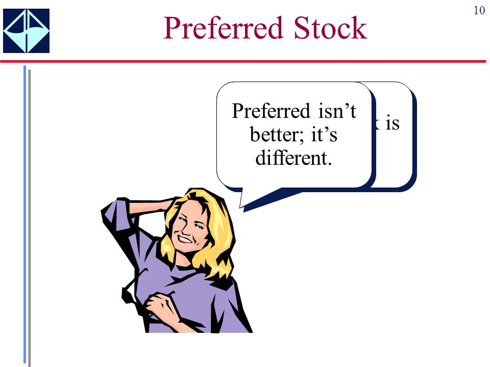 """10 Preferred Stock The title """"preferred"""" stock is somewhat misleading. Preferred isn't better; it's different."""