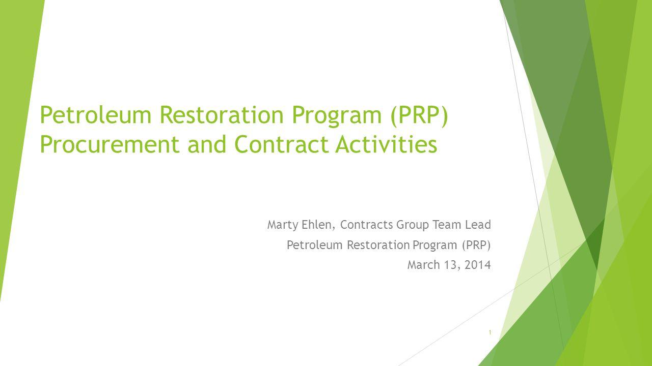 Petroleum Restoration Program (PRP) Procurement and Contract Activities Marty Ehlen, Contracts Group Team Lead Petroleum Restoration Program (PRP) Mar