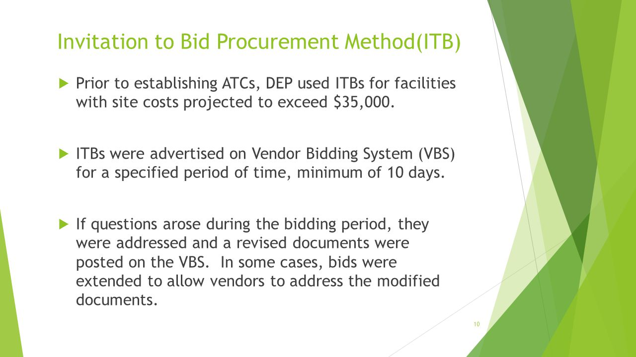 Invitation to Bid Procurement Method(ITB)  Prior to establishing ATCs, DEP used ITBs for facilities with site costs projected to exceed $35,000.  IT
