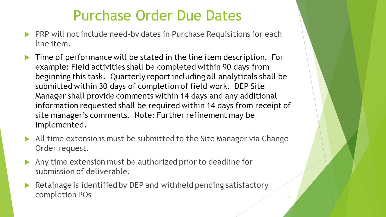 Purchase Order Due Dates  PRP will not include need-by dates in Purchase Requisitions for each line item.  Time of performance will be stated in the