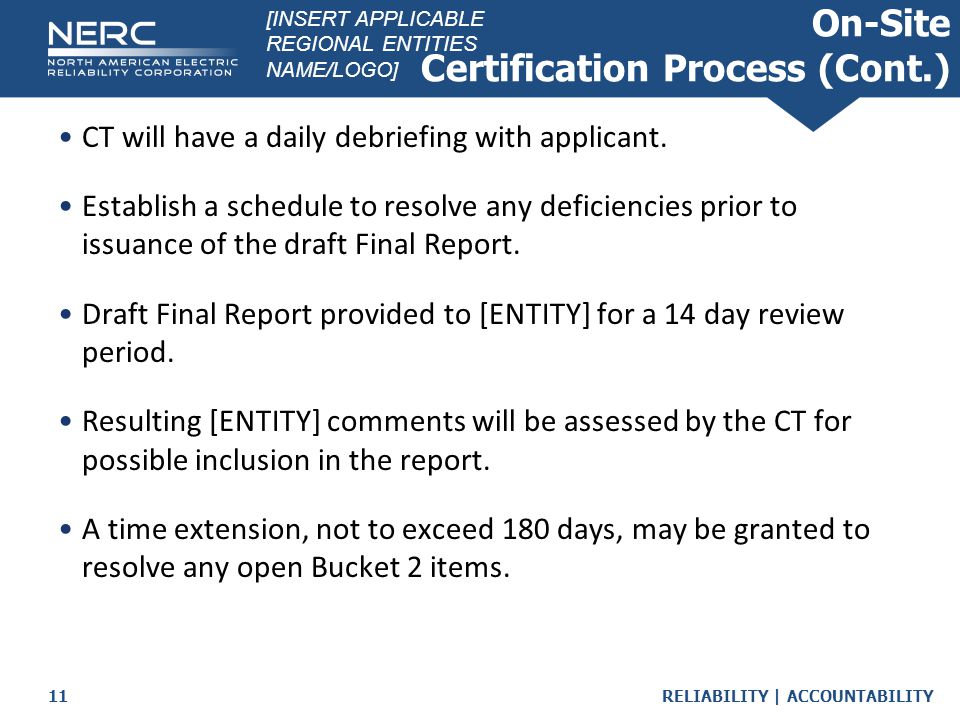 RELIABILITY   ACCOUNTABILITY11 On-Site Certification Process (Cont.) CT will have a daily debriefing with applicant.