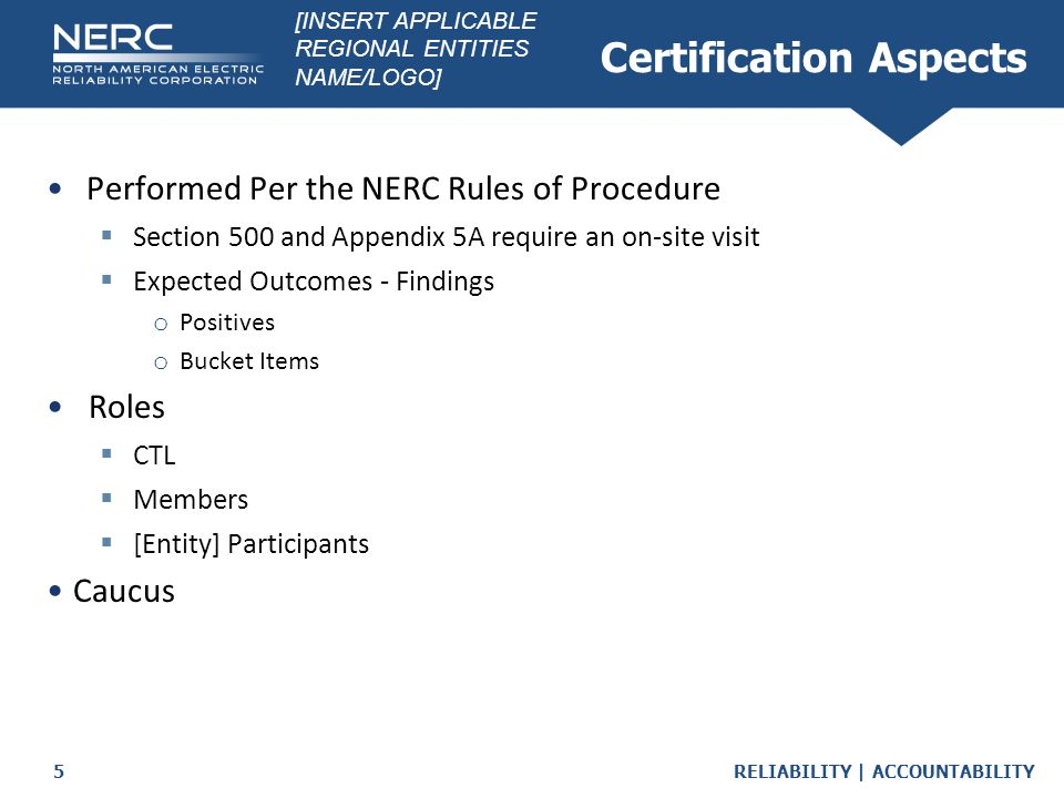 RELIABILITY | ACCOUNTABILITY6 Bucket Items Bucket 1 Items  Items found that prevent Certification Team from recommending Certification Bucket 2 Items  Items found that must be closed: o Prior to going operational, and o Within 180 days of on-site visit completion Bucket 3 Items  Suggestions for enhancement o These items will not be included in the final report.