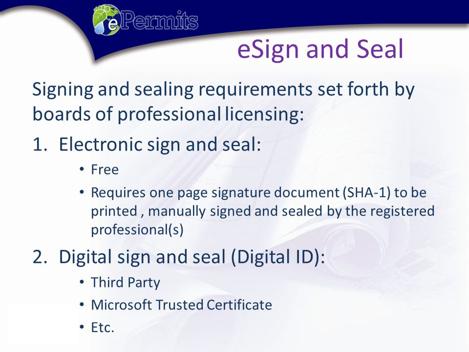 Signing and sealing requirements set forth by boards of professional licensing: 1.Electronic sign and seal: Free Requires one page signature document (SHA-1) to be printed, manually signed and sealed by the registered professional(s) 2.Digital sign and seal (Digital ID): Third Party Microsoft Trusted Certificate Etc.