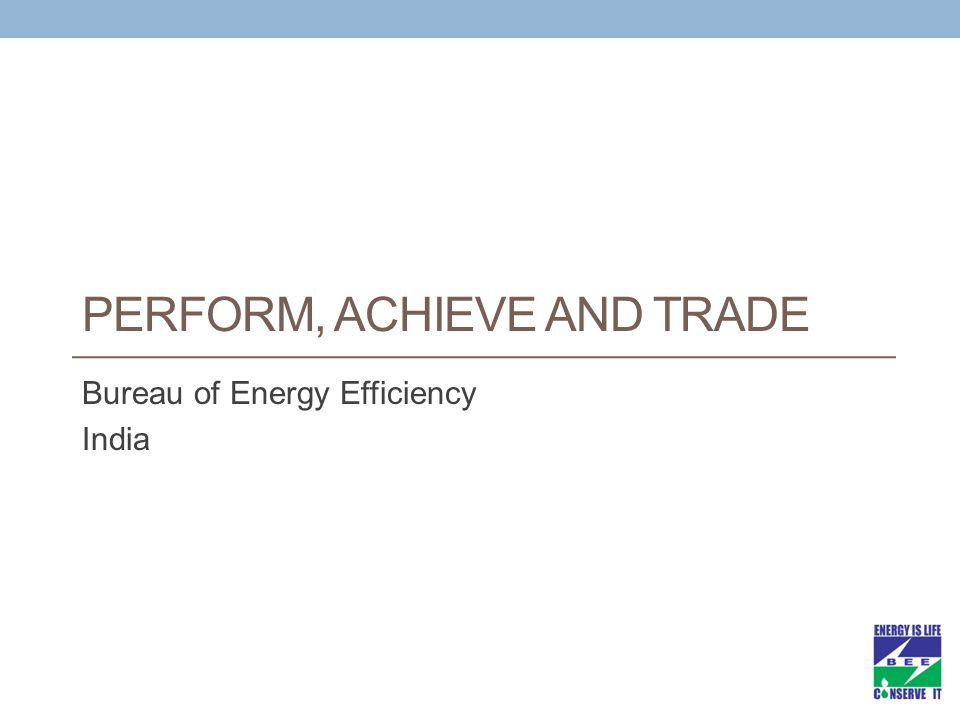 PERFORM, ACHIEVE AND TRADE Bureau of Energy Efficiency India