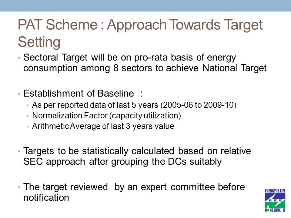 PAT Scheme : Approach Towards Target Setting Sectoral Target will be on pro-rata basis of energy consumption among 8 sectors to achieve National Targe