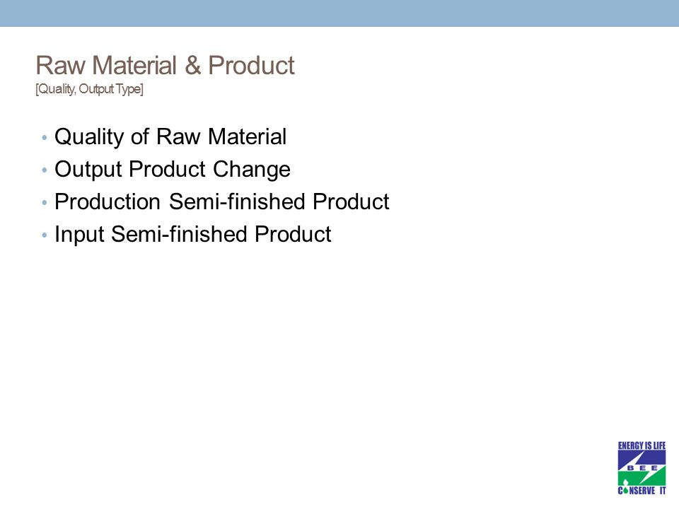 Raw Material & Product [Quality, Output Type] Quality of Raw Material Output Product Change Production Semi-finished Product Input Semi-finished Product