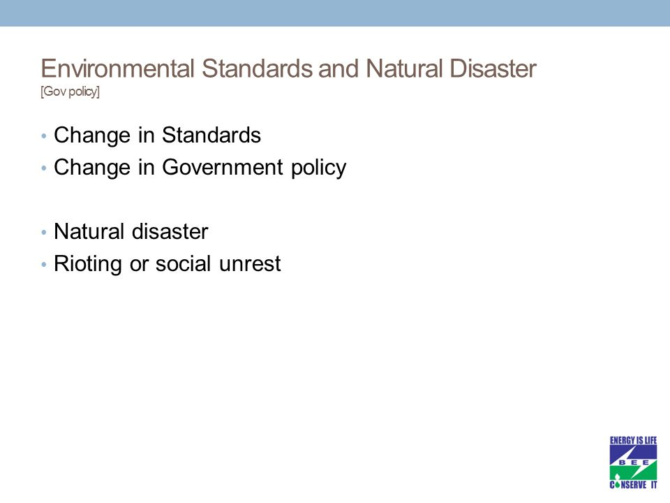 Environmental Standards and Natural Disaster [Gov policy] Change in Standards Change in Government policy Natural disaster Rioting or social unrest