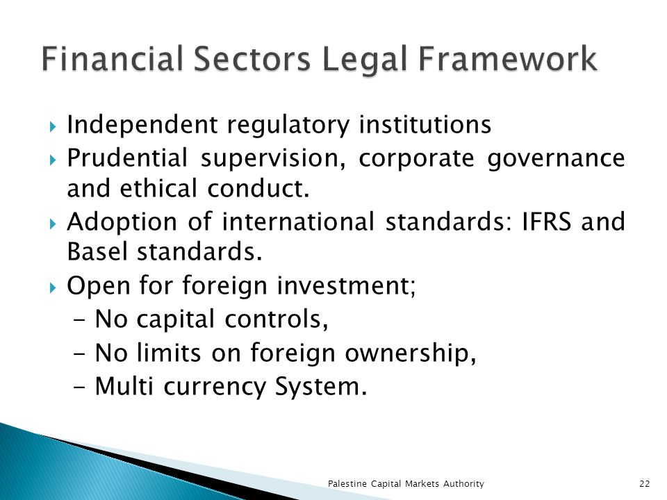  Independent regulatory institutions  Prudential supervision, corporate governance and ethical conduct.