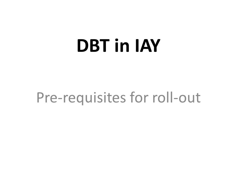 DBT in IAY Pre-requisites for roll-out