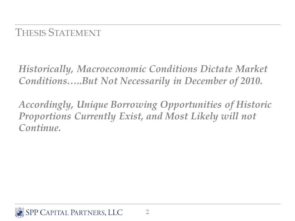 2 T HESIS S TATEMENT Historically, Macroeconomic Conditions Dictate Market Conditions…..But Not Necessarily in December of 2010.