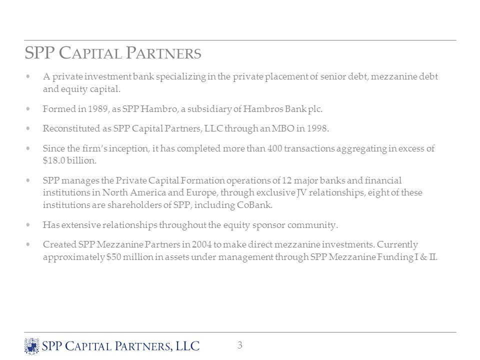 3 SPP C APITAL P ARTNERS A private investment bank specializing in the private placement of senior debt, mezzanine debt and equity capital.