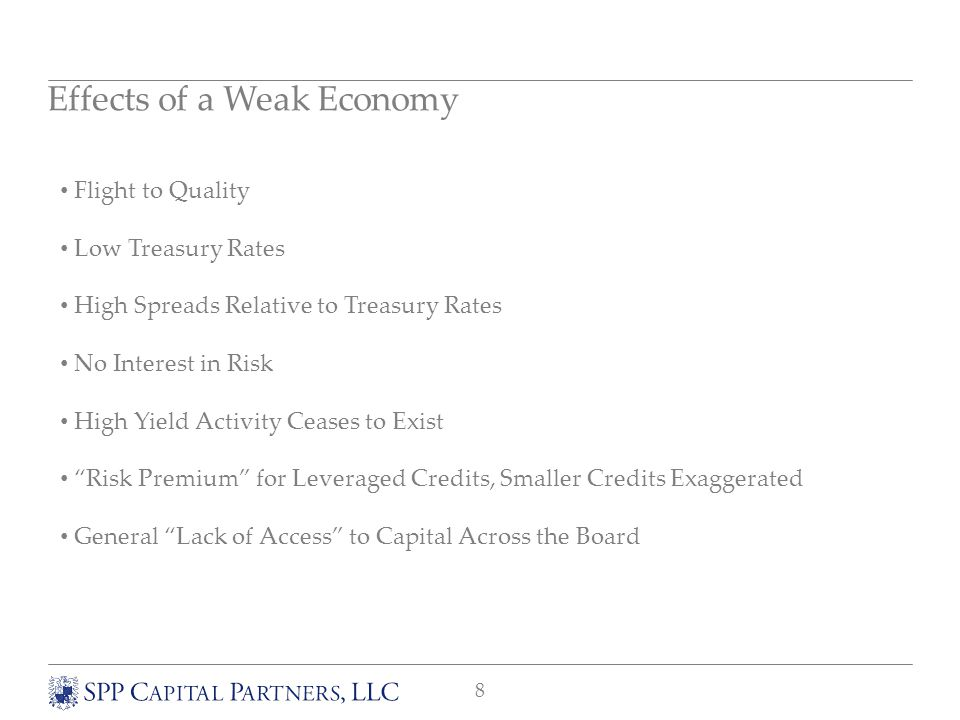 8 Flight to Quality Low Treasury Rates High Spreads Relative to Treasury Rates No Interest in Risk High Yield Activity Ceases to Exist Risk Premium for Leveraged Credits, Smaller Credits Exaggerated General Lack of Access to Capital Across the Board