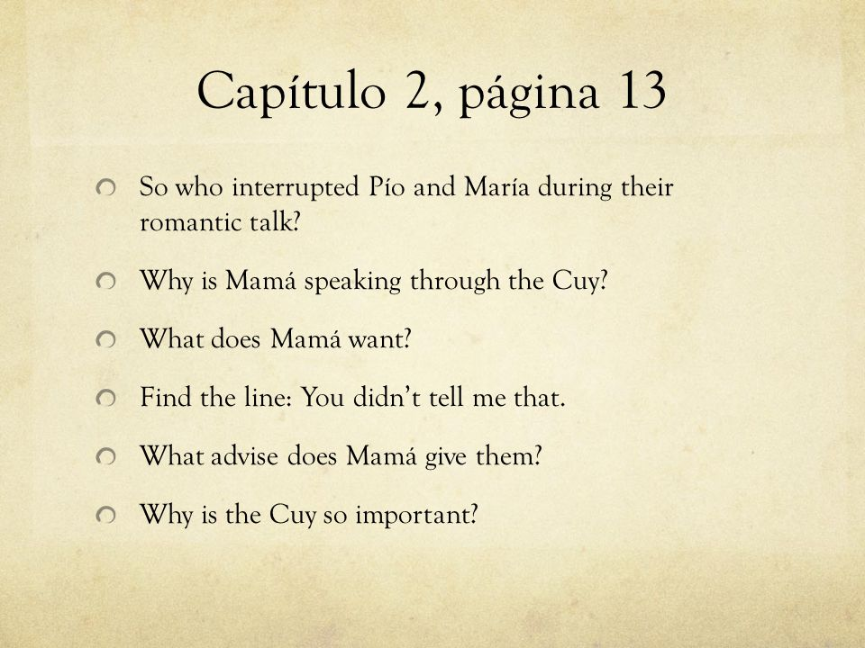 Capítulo 2, página 13 So who interrupted Pío and María during their romantic talk? Why is Mamá speaking through the Cuy? What does Mamá want? Find the