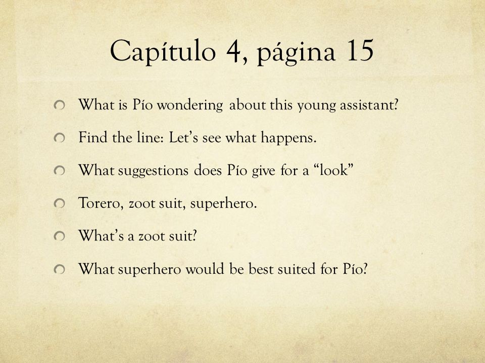 """Capítulo 4, página 15 What is Pío wondering about this young assistant? Find the line: Let's see what happens. What suggestions does Pío give for a """"l"""