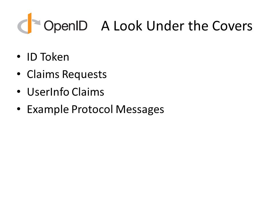 A Look Under the Covers ID Token Claims Requests UserInfo Claims Example Protocol Messages