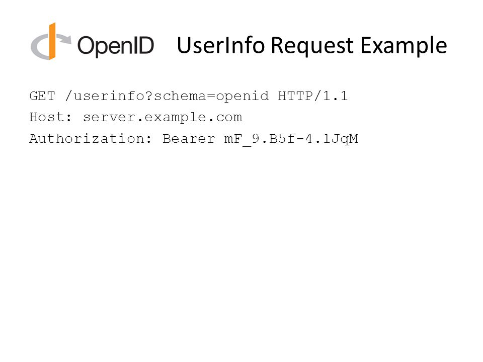 UserInfo Request Example GET /userinfo schema=openid HTTP/1.1 Host: server.example.com Authorization: Bearer mF_9.B5f-4.1JqM