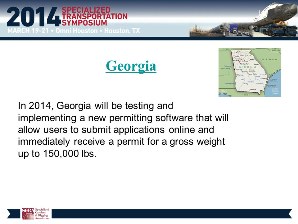 Georgia In 2014, Georgia will be testing and implementing a new permitting software that will allow users to submit applications online and immediately receive a permit for a gross weight up to 150,000 lbs.