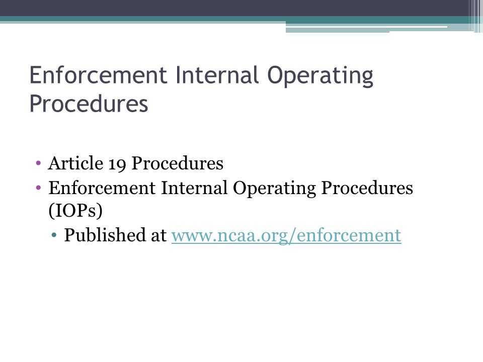 Enforcement Internal Operating Procedures Article 19 Procedures Enforcement Internal Operating Procedures (IOPs) Published at www.ncaa.org/enforcementwww.ncaa.org/enforcement