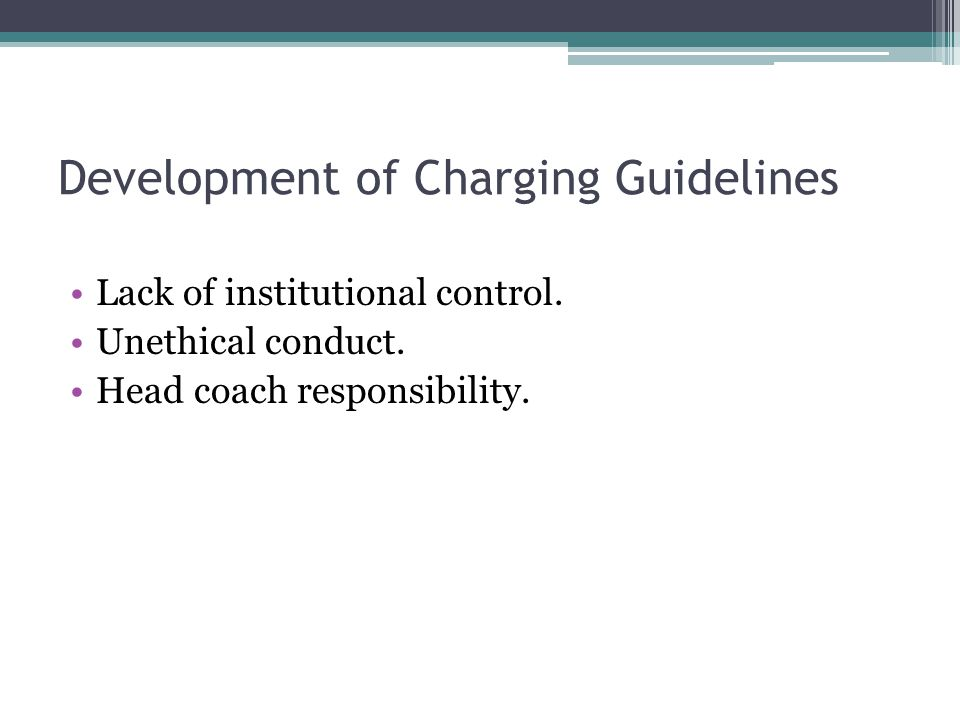 Development of Charging Guidelines Lack of institutional control.