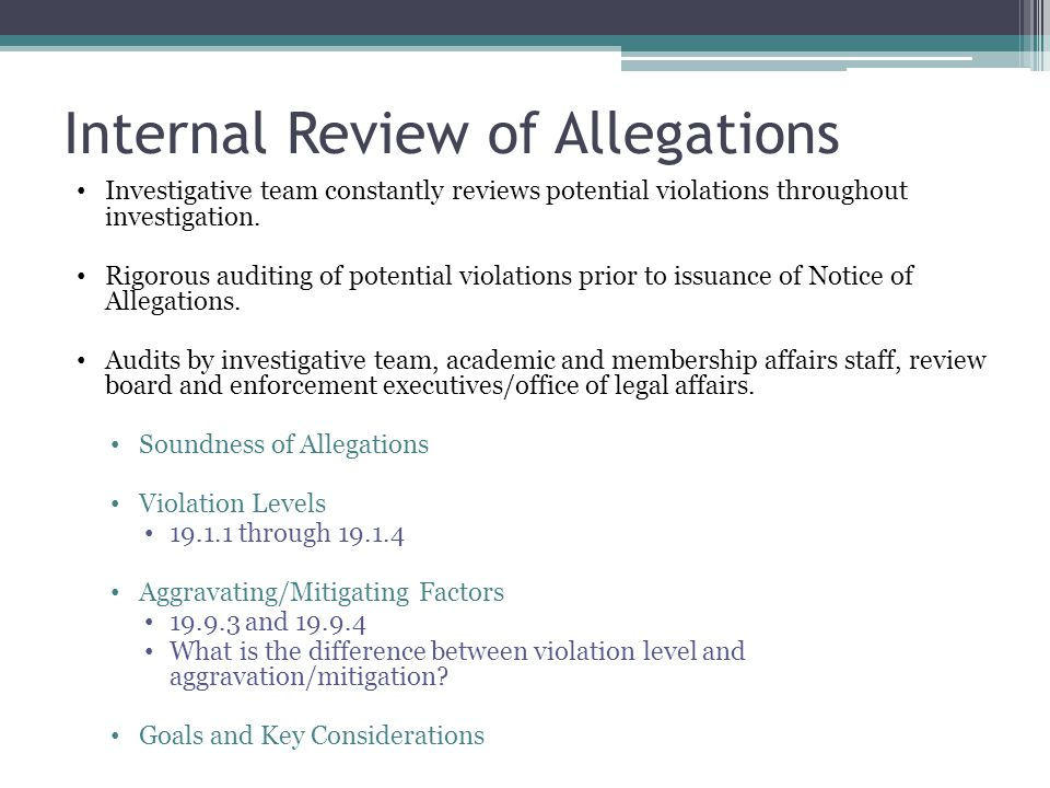 Internal Review of Allegations Investigative team constantly reviews potential violations throughout investigation.