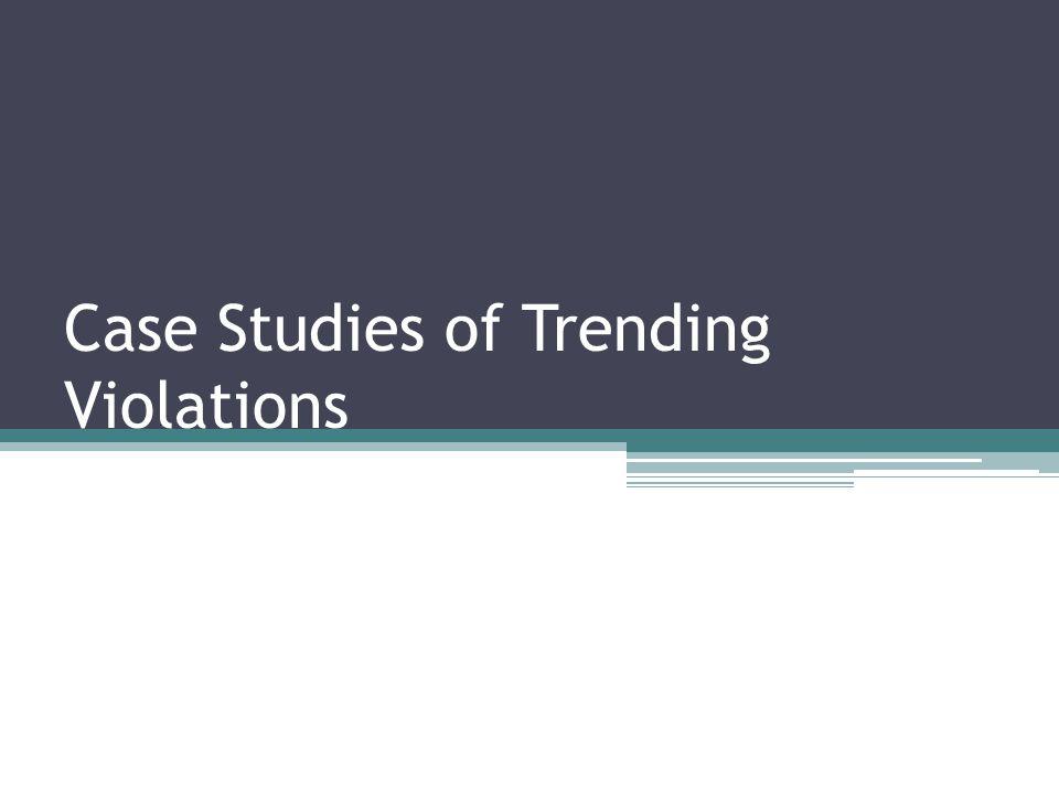 Case Studies of Trending Violations