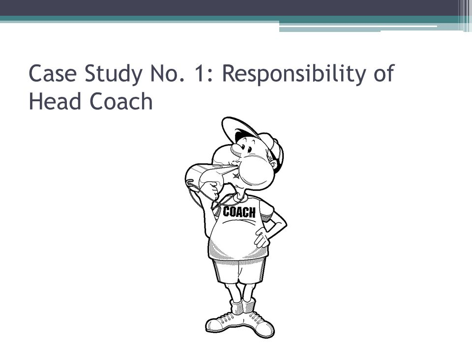 Case Study No. 1: Responsibility of Head Coach